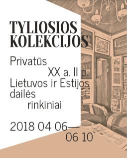 """""""Tyliosios kolekcijos. Privatūs XX a. II p. Lietuvos ir Estijos dailės rinkiniai"""""""