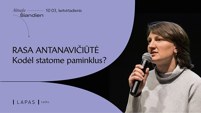 """Menotyrininkės Rasos Antanavičiūtės vieša paskaita """"Kodėl statome paminklus?"""""""